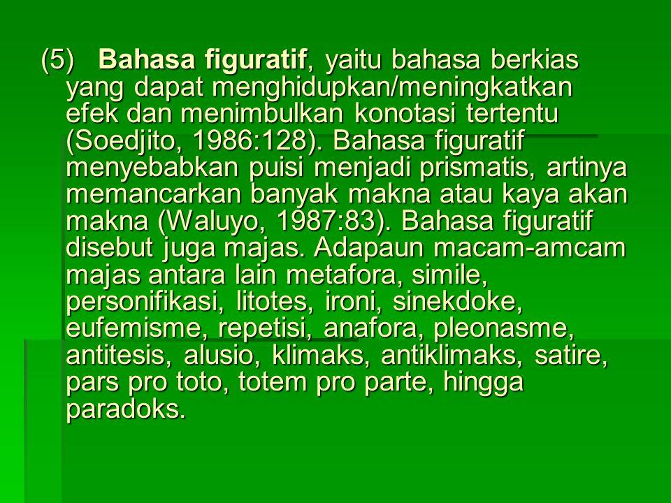(5) Bahasa figuratif, yaitu bahasa berkias yang dapat menghidupkan/meningkatkan efek dan menimbulkan konotasi tertentu (Soedjito, 1986:128). Bahasa fi