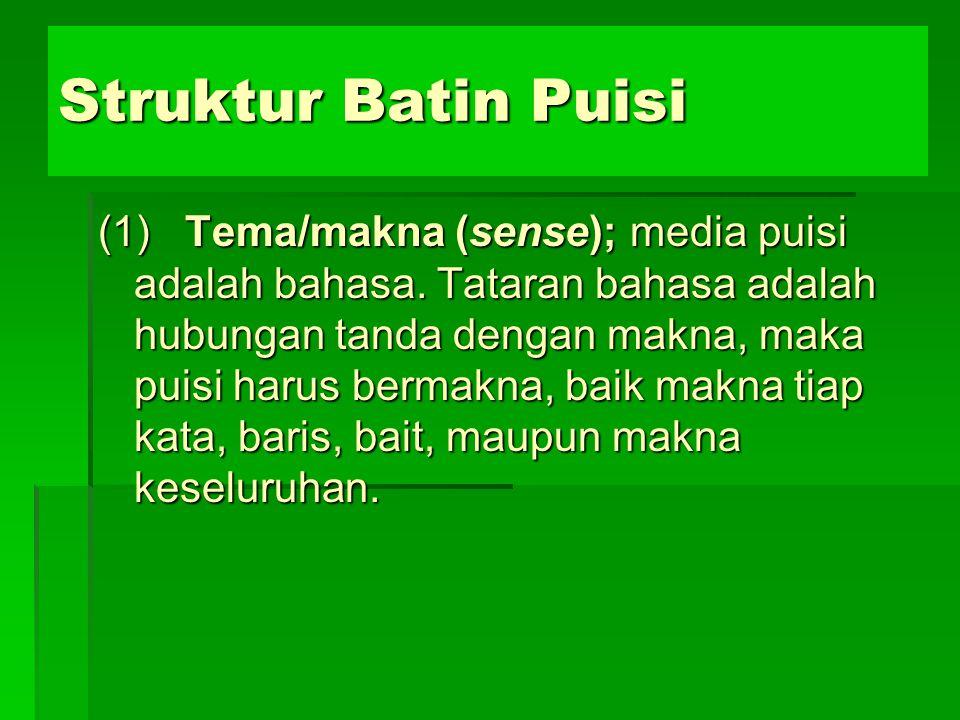 Struktur Batin Puisi (1) Tema/makna (sense); media puisi adalah bahasa. Tataran bahasa adalah hubungan tanda dengan makna, maka puisi harus bermakna,