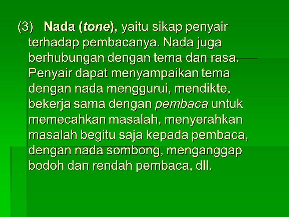 (3) Nada (tone), yaitu sikap penyair terhadap pembacanya. Nada juga berhubungan dengan tema dan rasa. Penyair dapat menyampaikan tema dengan nada meng