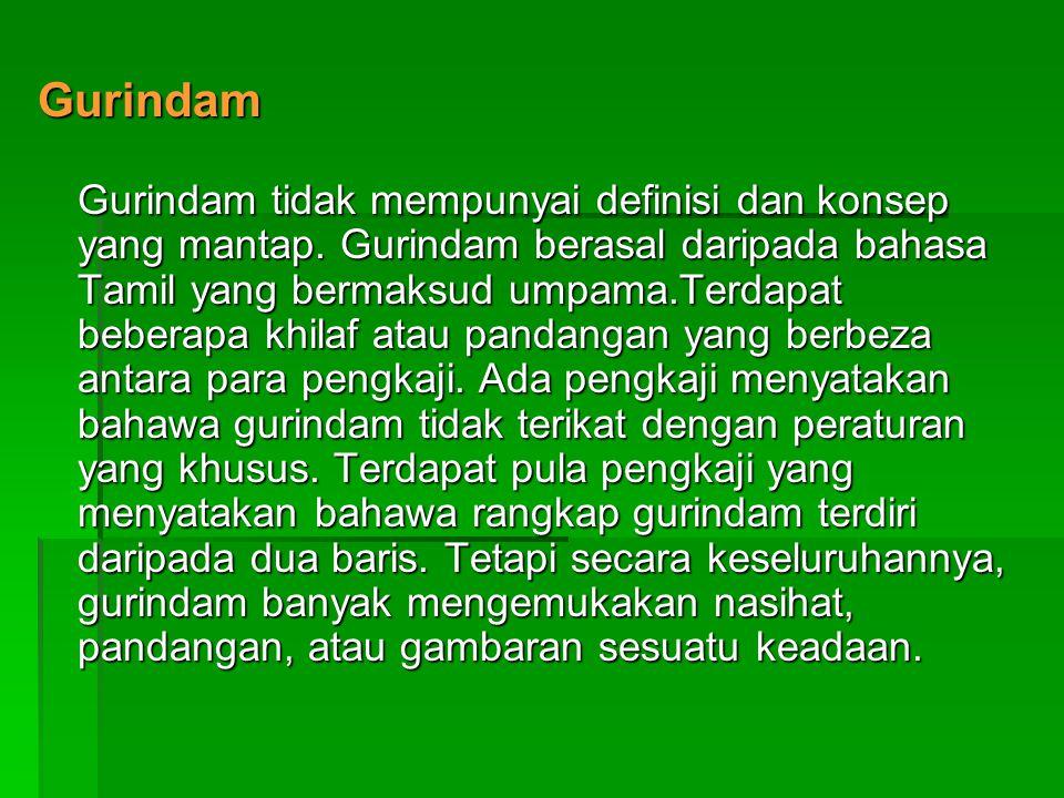 Gurindam Gurindam tidak mempunyai definisi dan konsep yang mantap. Gurindam berasal daripada bahasa Tamil yang bermaksud umpama.Terdapat beberapa khil