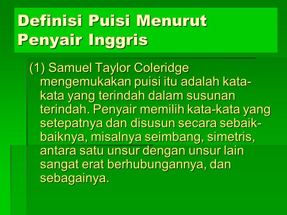 Definisi Puisi Menurut Penyair Inggris (1) Samuel Taylor Coleridge mengemukakan puisi itu adalah kata- kata yang terindah dalam susunan terindah. Peny