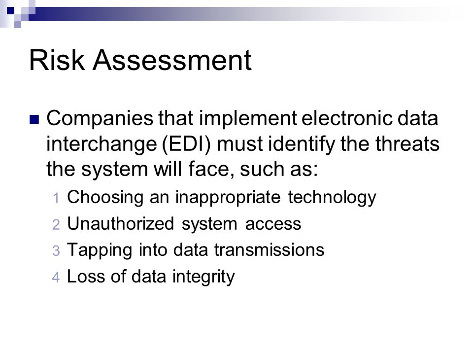Risk Assessment Companies that implement electronic data interchange (EDI) must identify the threats the system will face, such as: 1 Choosing an inap