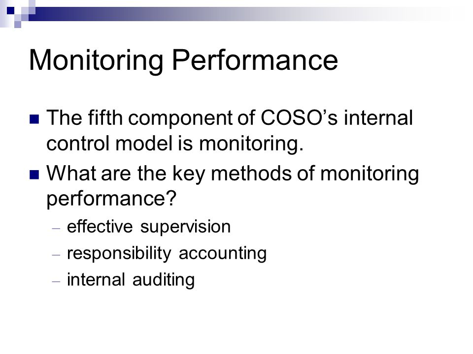 Monitoring Performance The fifth component of COSO's internal control model is monitoring. What are the key methods of monitoring performance? – effec