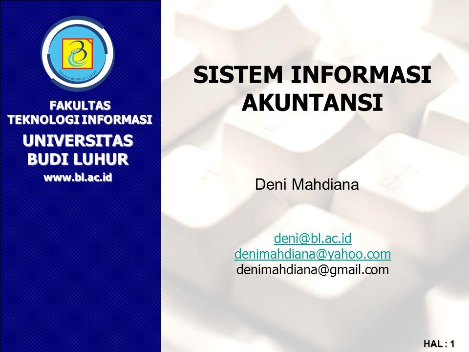 UNIVERSITAS BUDI LUHUR FAKULTAS TEKNOLOGI INFORMASI www.bl.ac.id HAL : 1 SISTEM INFORMASI AKUNTANSI deni@bl.ac.id denimahdiana@yahoo.com denimahdiana@gmail.com Deni Mahdiana