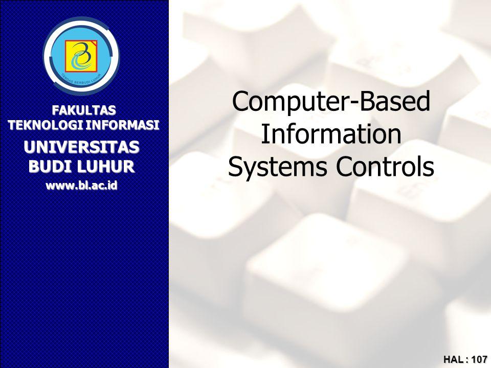 UNIVERSITAS BUDI LUHUR FAKULTAS TEKNOLOGI INFORMASI www.bl.ac.id HAL : 107 Computer-Based Information Systems Controls