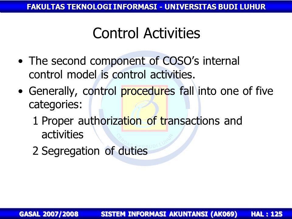 FAKULTAS TEKNOLOGI INFORMASI - UNIVERSITAS BUDI LUHUR HAL : 125 GASAL 2007/2008SISTEM INFORMASI AKUNTANSI (AK069) Control Activities The second component of COSO's internal control model is control activities.