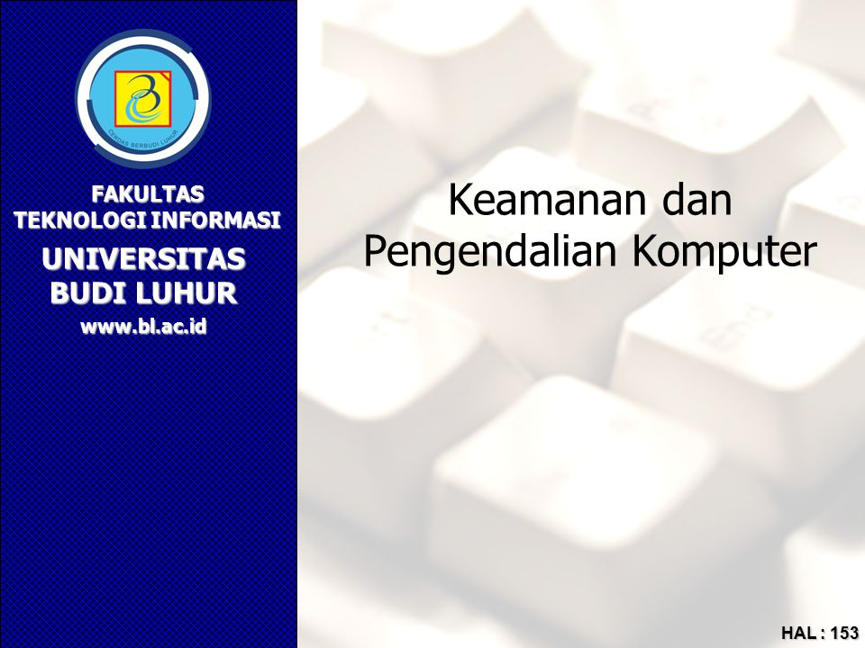 UNIVERSITAS BUDI LUHUR FAKULTAS TEKNOLOGI INFORMASI www.bl.ac.id HAL : 153 Keamanan dan Pengendalian Komputer