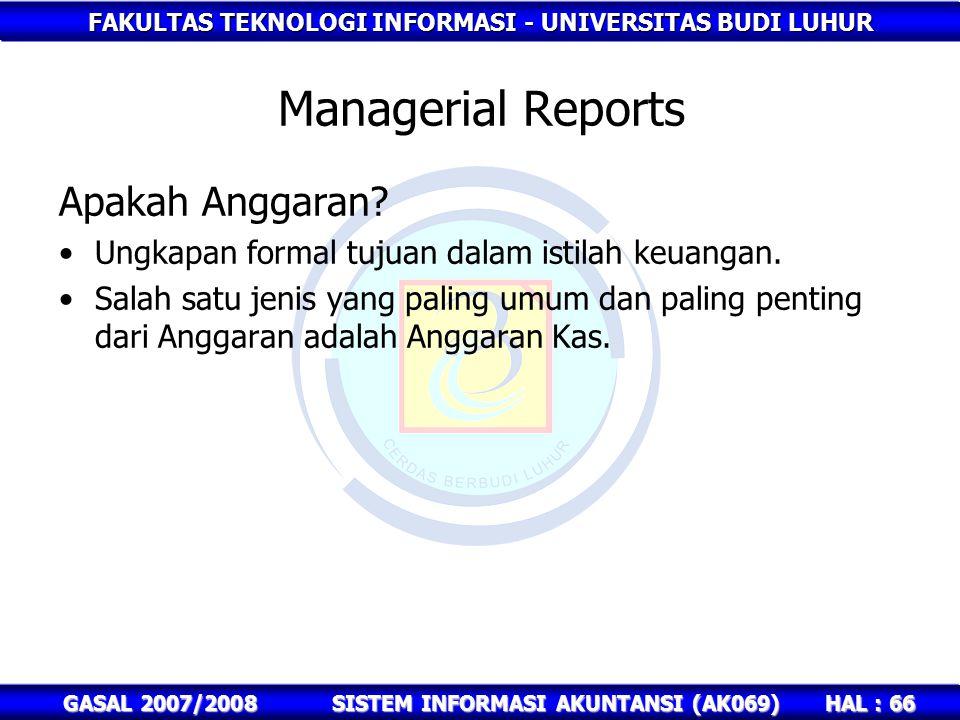 FAKULTAS TEKNOLOGI INFORMASI - UNIVERSITAS BUDI LUHUR HAL : 66 GASAL 2007/2008SISTEM INFORMASI AKUNTANSI (AK069) Managerial Reports Apakah Anggaran.