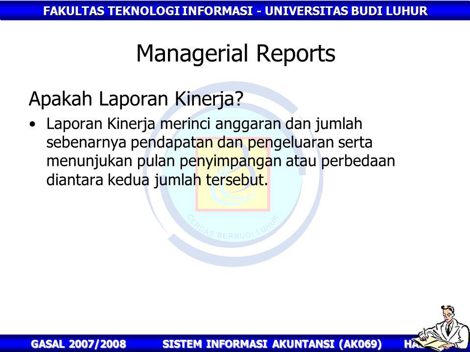 FAKULTAS TEKNOLOGI INFORMASI - UNIVERSITAS BUDI LUHUR HAL : 67 GASAL 2007/2008SISTEM INFORMASI AKUNTANSI (AK069) Managerial Reports Apakah Laporan Kinerja.