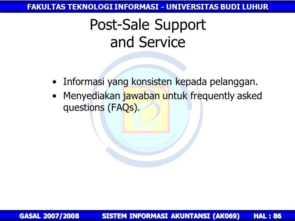 FAKULTAS TEKNOLOGI INFORMASI - UNIVERSITAS BUDI LUHUR HAL : 86 GASAL 2007/2008SISTEM INFORMASI AKUNTANSI (AK069) Post-Sale Support and Service Informasi yang konsisten kepada pelanggan.