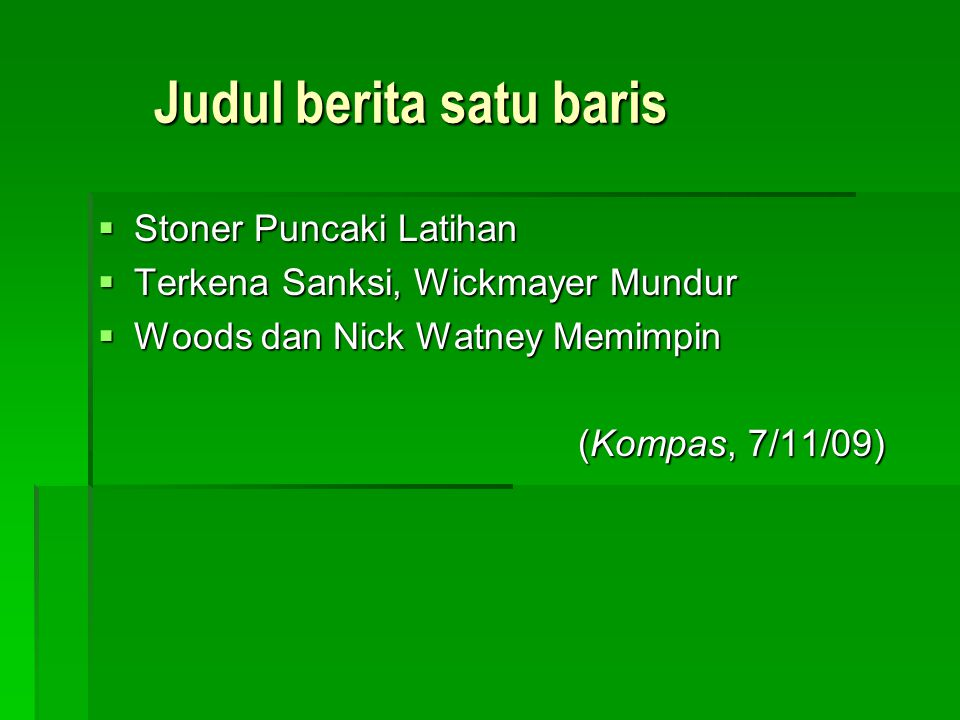 Judul berita dua baris Indonesia Yakin Menang Rumput Stadion Bakal Terima Beban Berat (Kompas, 7/11/09)