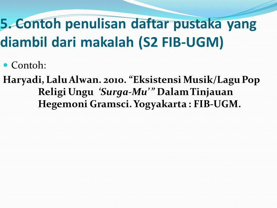 """5. Contoh penulisan daftar pustaka yang diambil dari makalah (S2 FIB-UGM) Contoh: Haryadi, Lalu Alwan. 2010. """"Eksistensi Musik/Lagu Pop Religi Ungu 'S"""