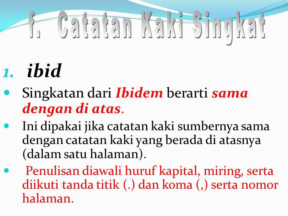 1. ibid Singkatan dari Ibidem berarti sama dengan di atas. Ini dipakai jika catatan kaki sumbernya sama dengan catatan kaki yang berada di atasnya (da