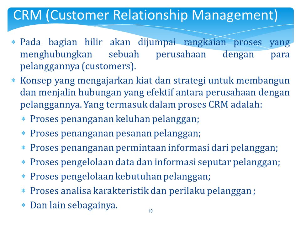 10  Pada bagian hilir akan dijumpai rangkaian proses yang menghubungkan sebuah perusahaan dengan para pelanggannya (customers).  Konsep yang mengaja
