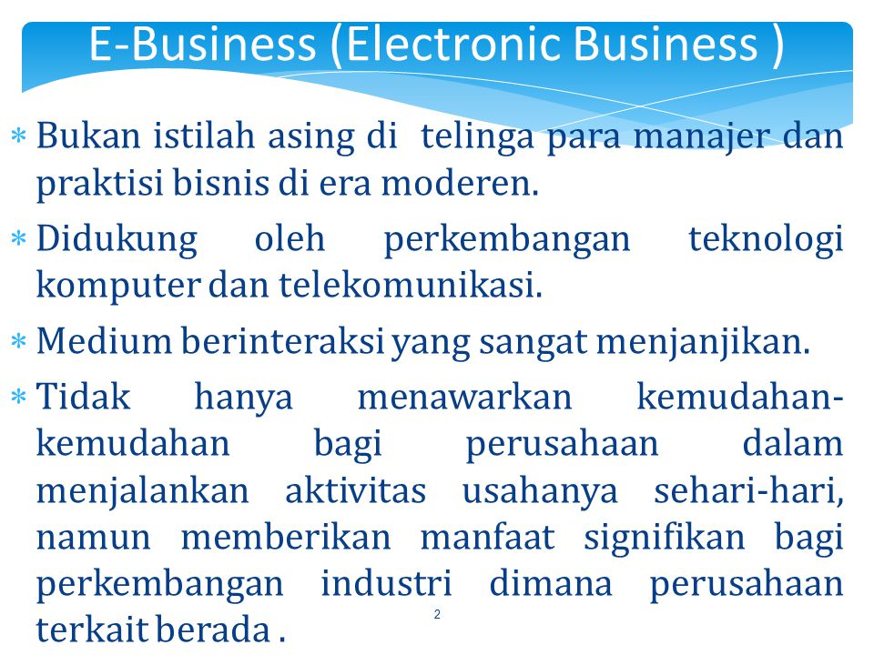 2  Bukan istilah asing di telinga para manajer dan praktisi bisnis di era moderen.  Didukung oleh perkembangan teknologi komputer dan telekomunikasi