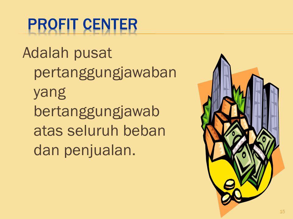 Adalah pusat pertanggungjawaban yang bertanggungjawab atas seluruh beban dan penjualan. 15