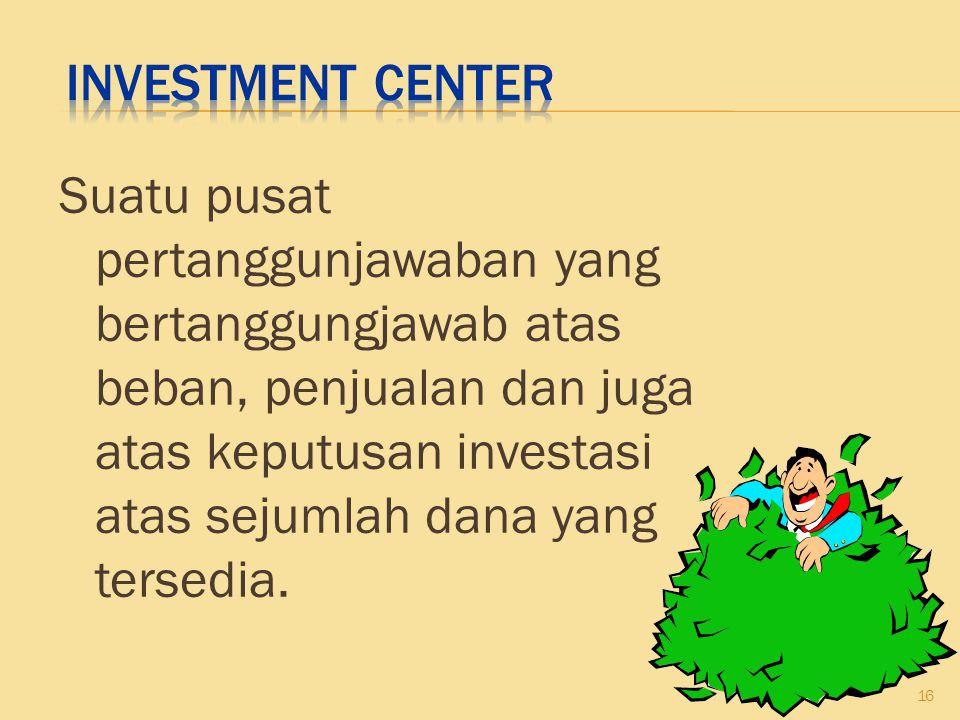 Suatu pusat pertanggunjawaban yang bertanggungjawab atas beban, penjualan dan juga atas keputusan investasi atas sejumlah dana yang tersedia. 16