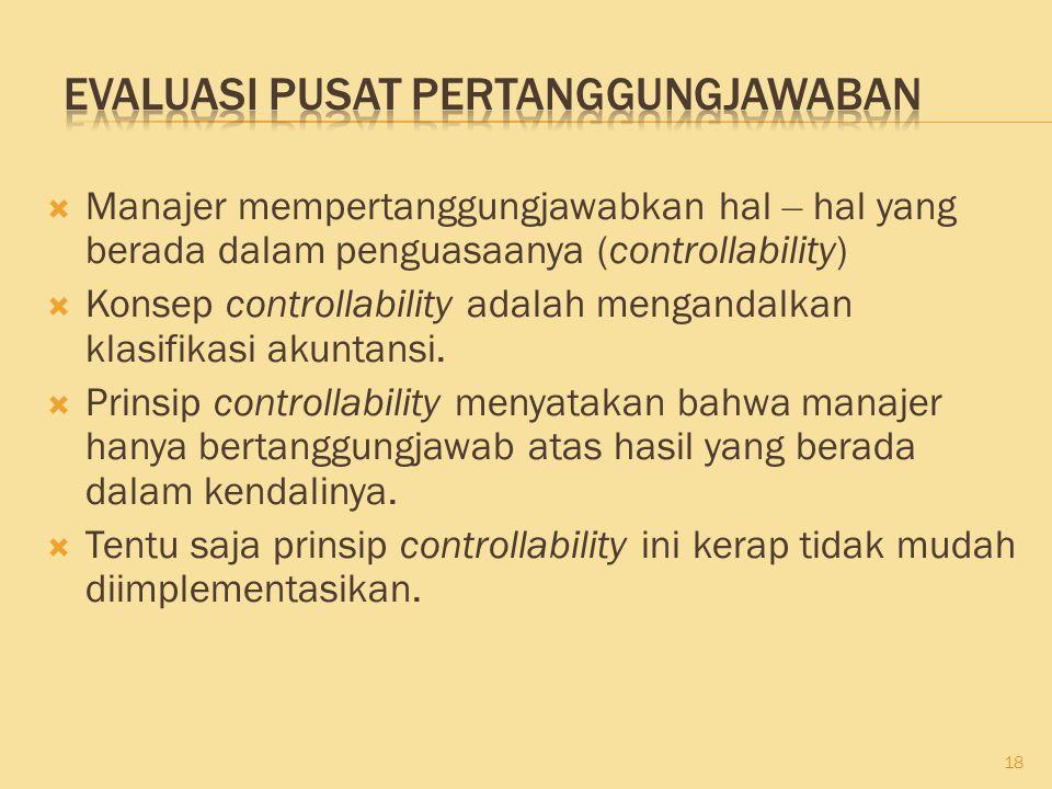  Manajer mempertanggungjawabkan hal – hal yang berada dalam penguasaanya (controllability)  Konsep controllability adalah mengandalkan klasifikasi a
