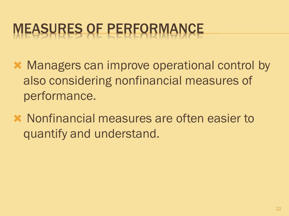  Managers can improve operational control by also considering nonfinancial measures of performance.  Nonfinancial measures are often easier to quant