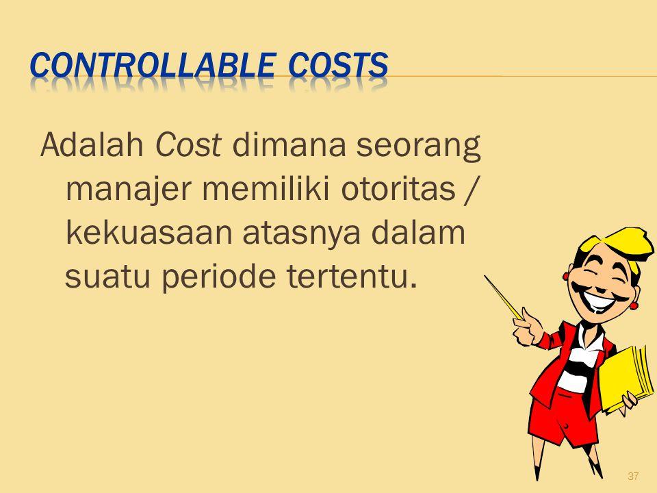 Adalah Cost dimana seorang manajer memiliki otoritas / kekuasaan atasnya dalam suatu periode tertentu. 37