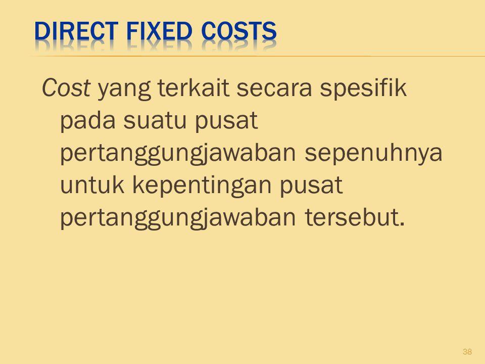 Cost yang terkait secara spesifik pada suatu pusat pertanggungjawaban sepenuhnya untuk kepentingan pusat pertanggungjawaban tersebut. 38