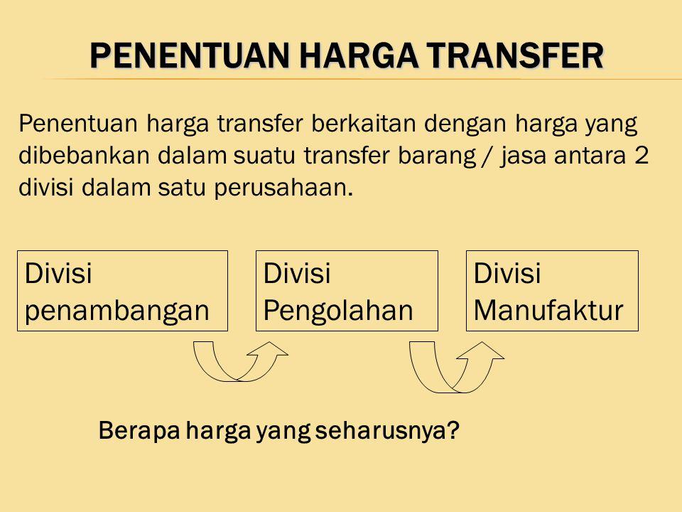 PENENTUAN HARGA TRANSFER PENENTUAN HARGA TRANSFER Penentuan harga transfer berkaitan dengan harga yang dibebankan dalam suatu transfer barang / jasa a