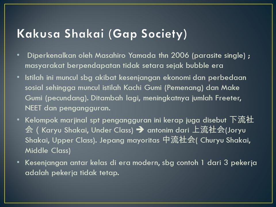 Diperkenalkan oleh Masahiro Yamada thn 2006 (parasite single) ; masyarakat berpendapatan tidak setara sejak bubble era Istilah ini muncul sbg akibat k
