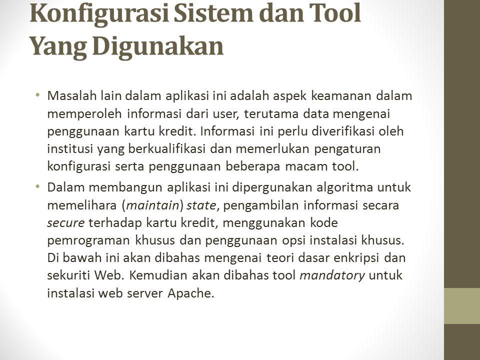 Konfigurasi Sistem dan Tool Yang Digunakan Masalah lain dalam aplikasi ini adalah aspek keamanan dalam memperoleh informasi dari user, terutama data m