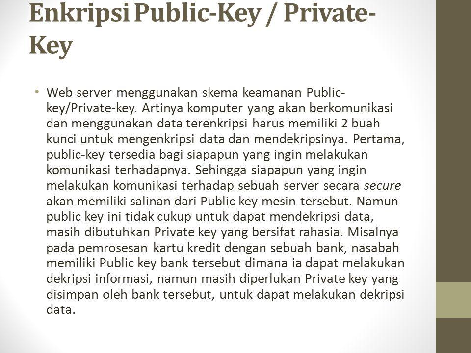 Enkripsi Public-Key / Private- Key Web server menggunakan skema keamanan Public- key/Private-key. Artinya komputer yang akan berkomunikasi dan menggun