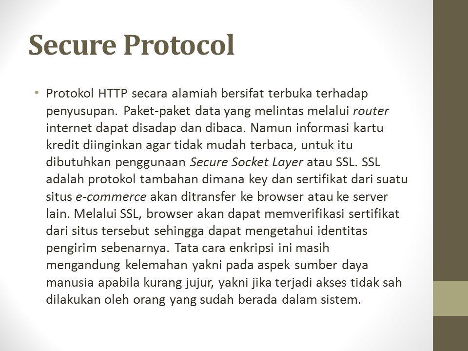 Secure Protocol Protokol HTTP secara alamiah bersifat terbuka terhadap penyusupan. Paket-paket data yang melintas melalui router internet dapat disada