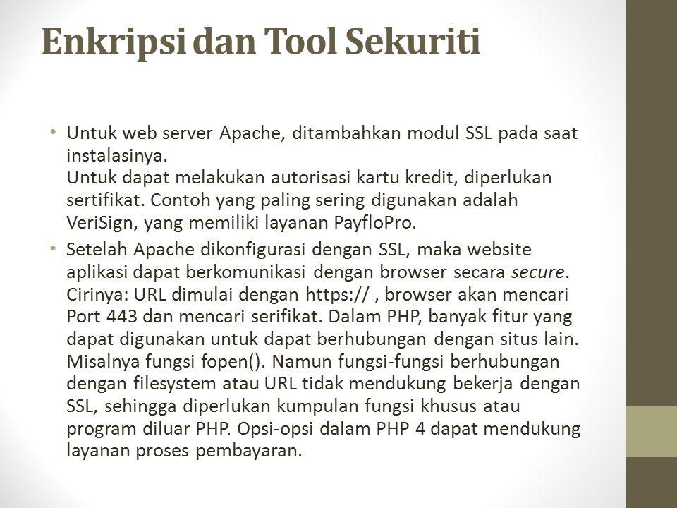 Enkripsi dan Tool Sekuriti Untuk web server Apache, ditambahkan modul SSL pada saat instalasinya. Untuk dapat melakukan autorisasi kartu kredit, diper