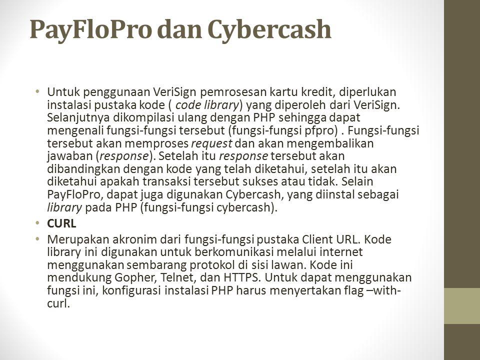 PayFloPro dan Cybercash Untuk penggunaan VeriSign pemrosesan kartu kredit, diperlukan instalasi pustaka kode ( code library) yang diperoleh dari VeriS