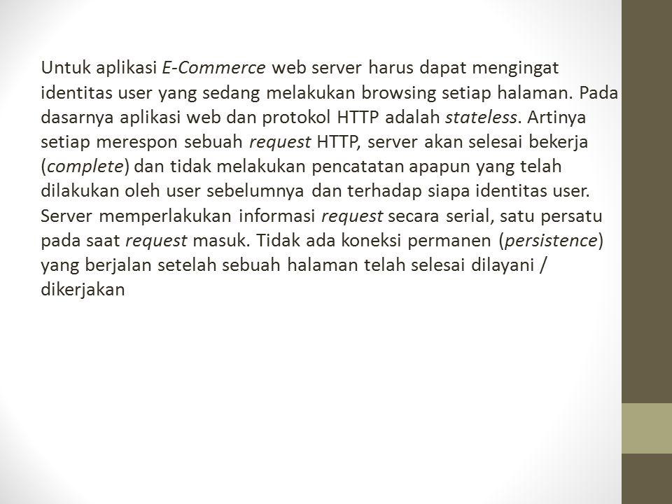 Untuk aplikasi E-Commerce web server harus dapat mengingat identitas user yang sedang melakukan browsing setiap halaman. Pada dasarnya aplikasi web da