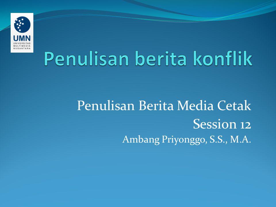 Penulisan Berita Media Cetak Session 12 Ambang Priyonggo, S.S., M.A.