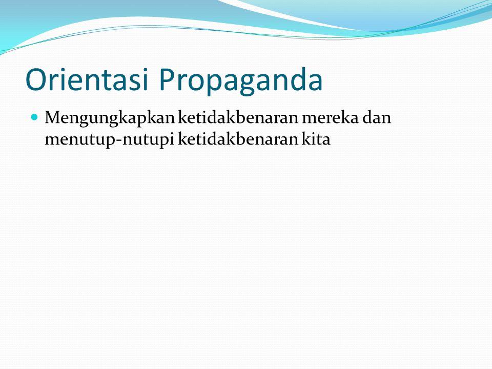 Orientasi Propaganda Mengungkapkan ketidakbenaran mereka dan menutup-nutupi ketidakbenaran kita
