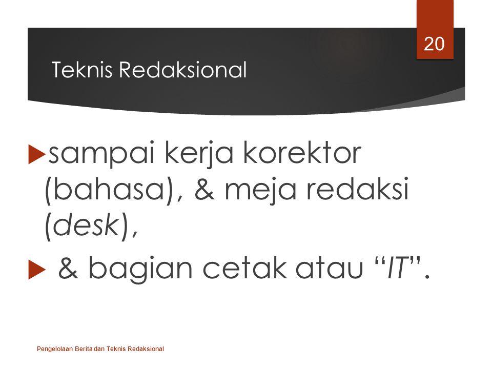 """Teknis Redaksional  sampai kerja korektor (bahasa), & meja redaksi (desk),  & bagian cetak atau """"IT"""". Pengelolaan Berita dan Teknis Redaksional 20"""