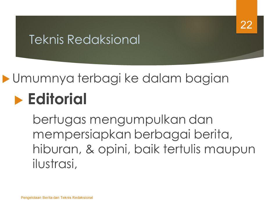 Teknis Redaksional  Umumnya terbagi ke dalam bagian  Editorial bertugas mengumpulkan dan mempersiapkan berbagai berita, hiburan, & opini, baik tertu