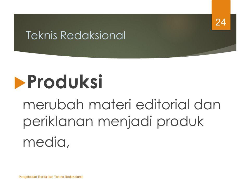Teknis Redaksional  Produksi merubah materi editorial dan periklanan menjadi produk media, Pengelolaan Berita dan Teknis Redaksional 24