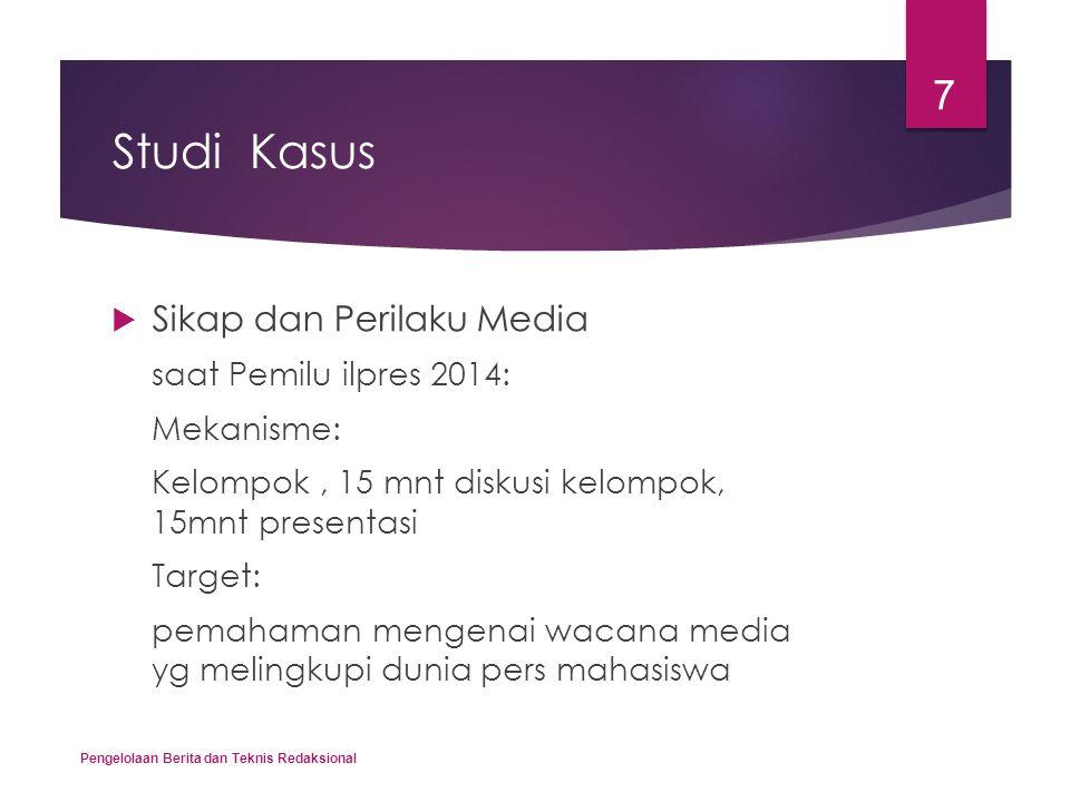 Studi Kasus  Sikap dan Perilaku Media saat Pemilu ilpres 2014: Mekanisme: Kelompok, 15 mnt diskusi kelompok, 15mnt presentasi Target: pemahaman menge