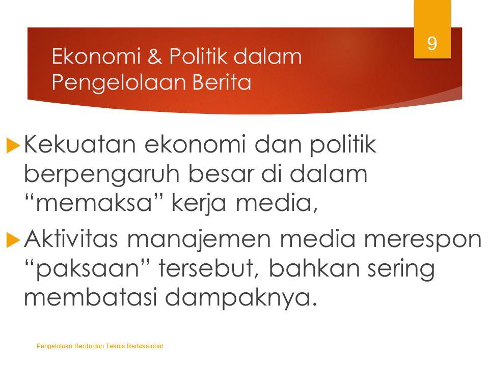 """Ekonomi & Politik dalam Pengelolaan Berita  Kekuatan ekonomi dan politik berpengaruh besar di dalam """"memaksa"""" kerja media,  Aktivitas manajemen medi"""