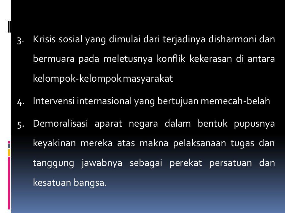 3.Krisis sosial yang dimulai dari terjadinya disharmoni dan bermuara pada meletusnya konflik kekerasan di antara kelompok-kelompok masyarakat 4.Interv