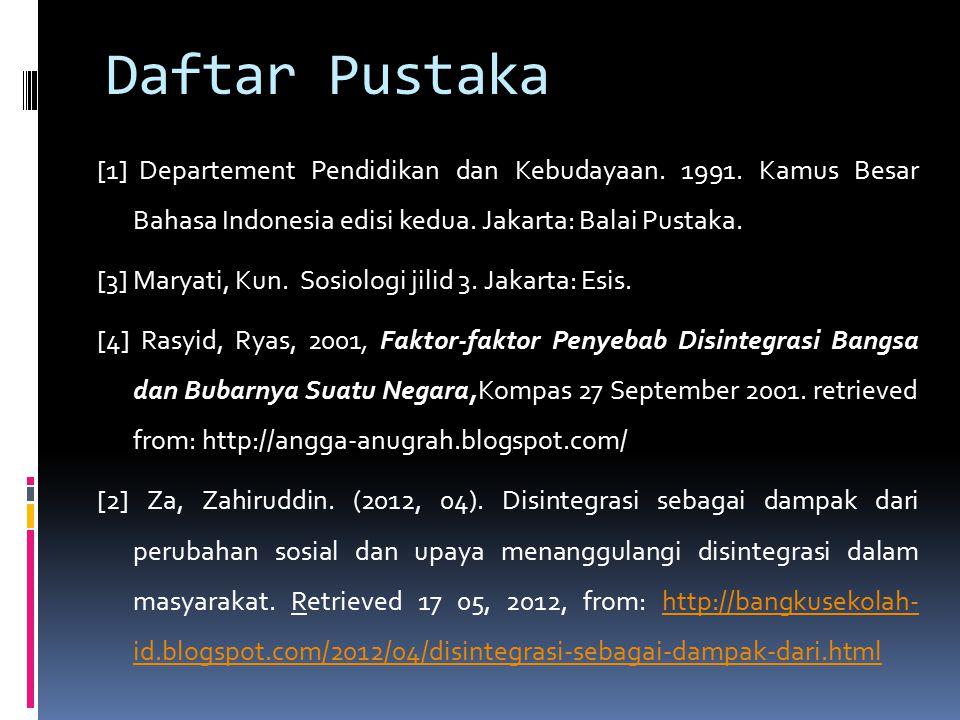 Daftar Pustaka [1] Departement Pendidikan dan Kebudayaan. 1991. Kamus Besar Bahasa Indonesia edisi kedua. Jakarta: Balai Pustaka. [3]Maryati, Kun. Sos