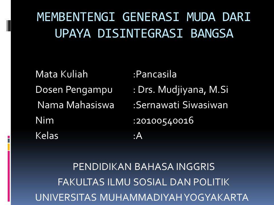 Mata Kuliah:Pancasila Dosen Pengampu: Drs. Mudjiyana, M.Si Nama Mahasiswa:Sernawati Siwasiwan Nim:20100540016 Kelas:A PENDIDIKAN BAHASA INGGRIS FAKULT