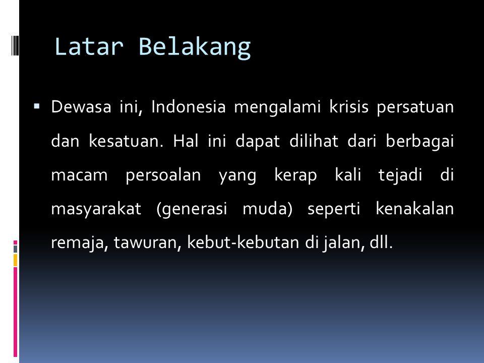  Potensi disintegrasi bangsa Indonesia memang sangatlah besar karena masyarakat Indonesia adalah majemuk, yang terdiri dari berbagai macam suku, agama, ras, serta adat istiadat yang berbeda-beda.