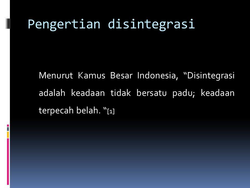 """Pengertian disintegrasi Menurut Kamus Besar Indonesia, """"Disintegrasi adalah keadaan tidak bersatu padu; keadaan terpecah belah. """" [1]"""