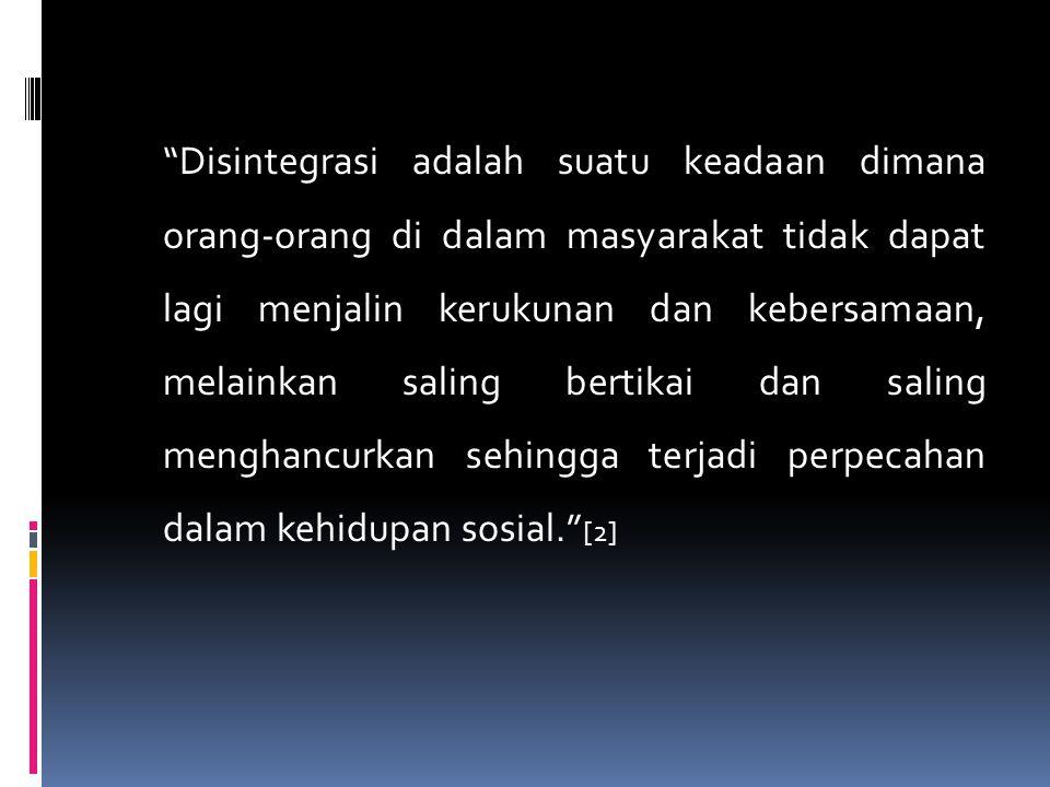 """Disintegrasi adalah suatu keadaan dimana orang-orang di dalam masyarakat tidak dapat lagi menjalin kerukunan dan kebersamaan, melainkan saling bertik"