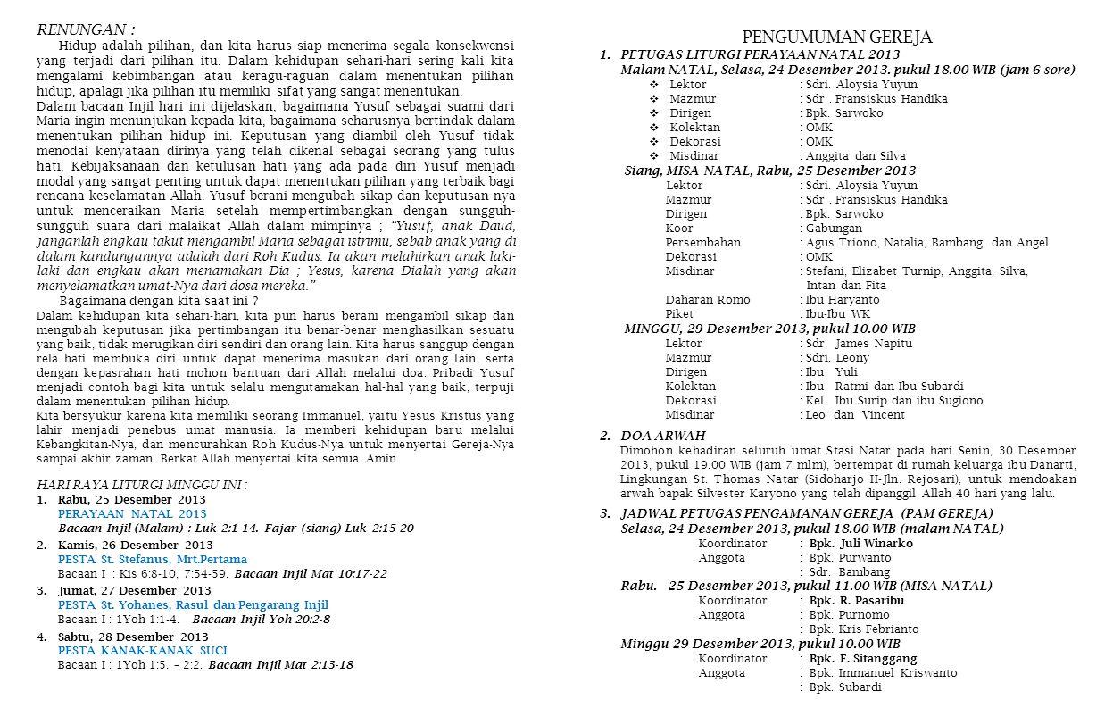 PENGUMUMAN GEREJA 1.PETUGAS LITURGI PERAYAAN NATAL 2013 Malam NATAL, Selasa, 24 Desember 2013. pukul 18.00 WIB (jam 6 sore)  Lektor: Sdri. Aloysia Yu