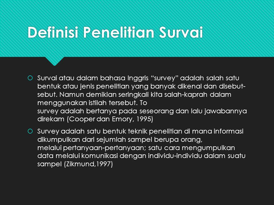 Definisi Penelitian Survai  Survai atau dalam bahasa Inggris survey adalah salah satu bentuk atau jenis penelitian yang banyak dikenal dan disebut- sebut.