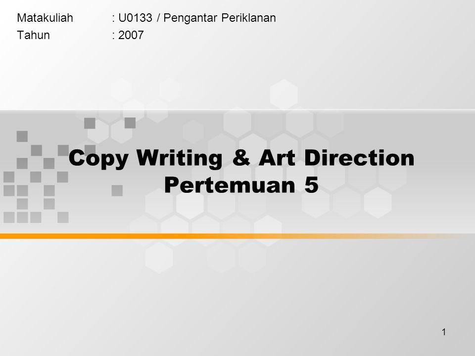 1 Copy Writing & Art Direction Pertemuan 5 Matakuliah: U0133 / Pengantar Periklanan Tahun: 2007