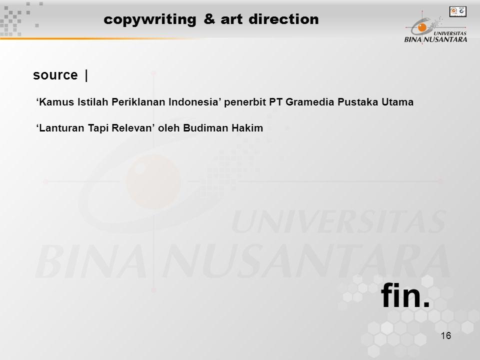16 copywriting & art direction fin. source | 'Kamus Istilah Periklanan Indonesia' penerbit PT Gramedia Pustaka Utama 'Lanturan Tapi Relevan' oleh Budi
